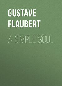 Gustave Flaubert -A Simple Soul