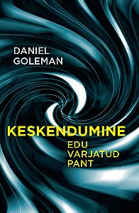 Daniel Goleman -Keskendumine. Edu varjatud pant
