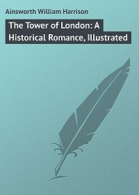William Ainsworth -The Tower of London: A Historical Romance, Illustrated