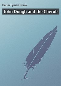 Lyman Baum -John Dough and the Cherub