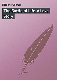 Charles Dickens -The Battle of Life. A Love Story