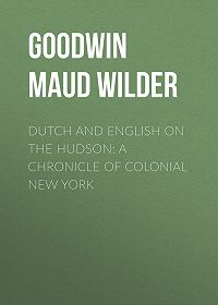 Maud Goodwin -Dutch and English on the Hudson: A Chronicle of Colonial New York