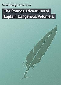 George Sala -The Strange Adventures of Captain Dangerous. Volume 1