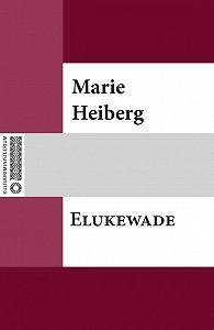 Marie Heiberg -Elukewade