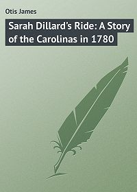 James Otis -Sarah Dillard's Ride: A Story of the Carolinas in 1780