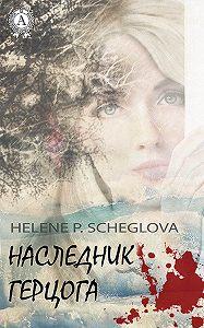 Helene P. Scheglova -Наследник герцога
