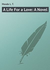 L. Meade -A Life For a Love: A Novel