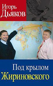 Игорь Дьяков -Под крылом Жириновского