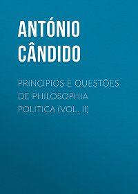 António Cândido -Principios e questões de philosophia politica (Vol. II)