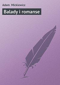 Adam Mickiewicz -Balady i romanse