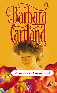 Barbara Cartland -Armastusest sündinud