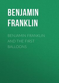 Benjamin Franklin -Benjamin Franklin and the First Balloons
