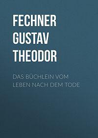 Gustav Fechner -Das Büchlein vom Leben nach dem Tode