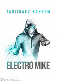 Бахром Таджибаев -Electro Mike (Электро Майк)