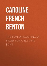 Caroline Benton -The Fun of Cooking: A Story for Girls and Boys