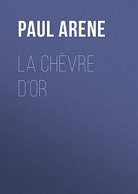 Paul Arene -La Chèvre d'Or