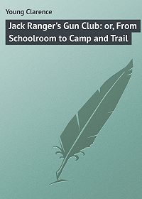 Clarence Young -Jack Ranger's Gun Club: or, From Schoolroom to Camp and Trail