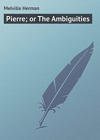 Herman Melville -Pierre; or The Ambiguities