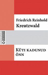Friedrich Reinhold Kreutzwald -Küti kadunud õnn
