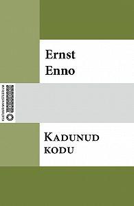 Ernst Enno -Kadunud kodu