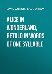 J. Gorham -Alice in Wonderland, Retold in Words of One Syllable