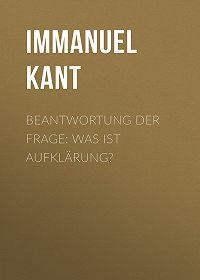 Immanuel Kant -Beantwortung der Frage: Was ist Aufklärung?