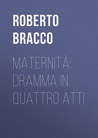 Roberto Bracco -Maternità: Dramma in quattro atti
