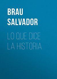 Salvador Brau -Lo que dice la historia