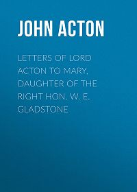 John Acton -Letters of Lord Acton to Mary, Daughter of the Right Hon. W. E. Gladstone
