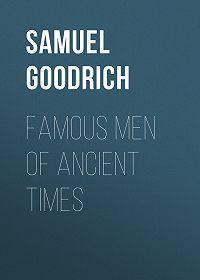 Samuel Goodrich -Famous Men of Ancient Times