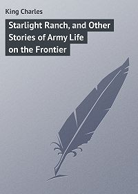 Charles King -Starlight Ranch, and Other Stories of Army Life on the Frontier