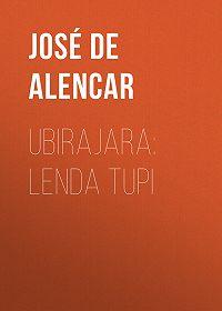 José de Alencar -Ubirajara: Lenda Tupi