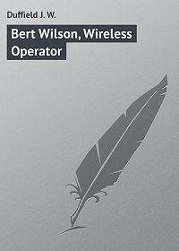 J. Duffield -Bert Wilson, Wireless Operator