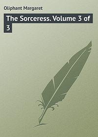 Margaret Oliphant -The Sorceress. Volume 3 of 3