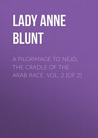 Anne Blunt -A Pilgrimage to Nejd, the Cradle of the Arab Race. Vol. 2 [of 2]