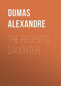 Alexandre Dumas -The Regent's Daughter