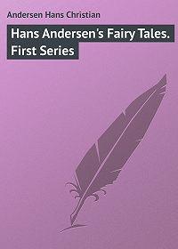 Andersen Hans -Hans Andersen's Fairy Tales. First Series