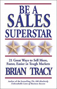 Brian Tracy -Be a Sales Superstar. 21 Great Ways to Sell More, Faster, Easier in Tough Markets