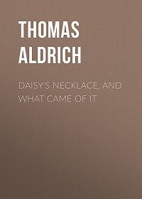 Thomas Aldrich -Daisy's Necklace, and What Came of It