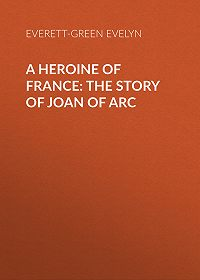 Evelyn Everett-Green -A Heroine of France: The Story of Joan of Arc