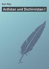 Karl May - Ardistan und Dschirnistan I