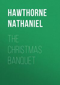 Nathaniel Hawthorne -The Christmas Banquet