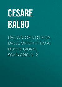 Cesare Balbo -Della storia d'Italia dalle origini fino ai nostri giorni, sommario. v. 2