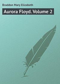 Mary Braddon -Aurora Floyd. Volume 2