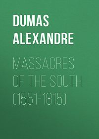 Alexandre Dumas -Massacres of the South (1551-1815)