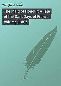 Lewis Wingfield -The Maid of Honour: A Tale of the Dark Days of France. Volume 1 of 3