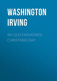 Washington Irving -An Old Fashioned Christmas Day
