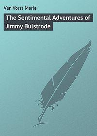 Marie Van Vorst -The Sentimental Adventures of Jimmy Bulstrode