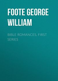 George Foote -Bible Romances, First Series