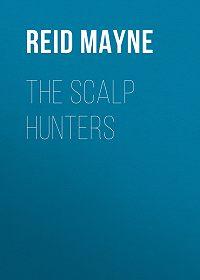 Mayne Reid -The Scalp Hunters